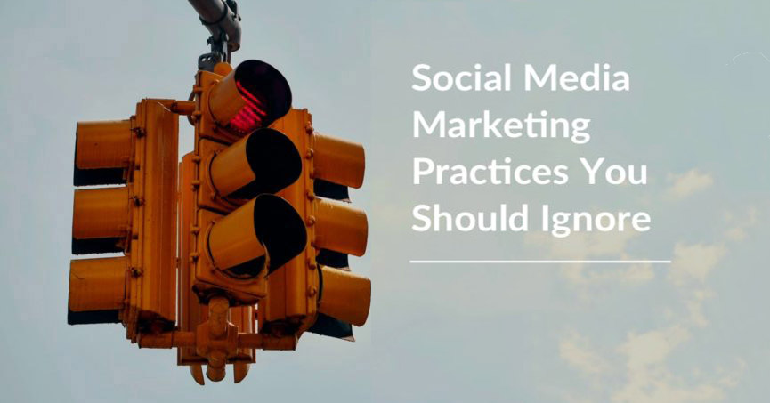 Social Media Marketing Practices You Should Ignore!